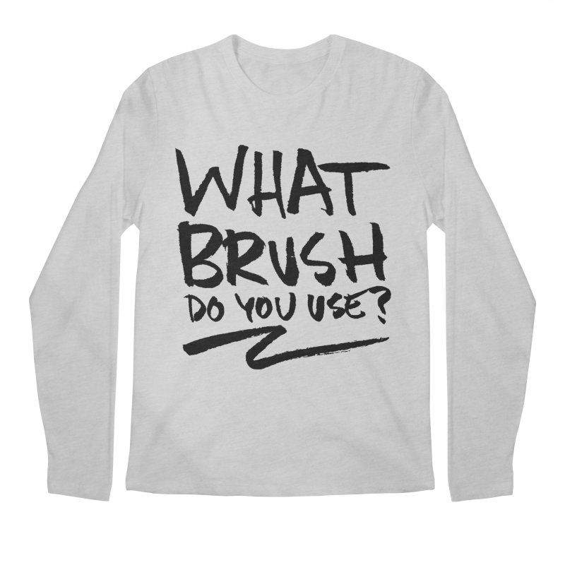 What Brush Do You Use? Men's Regular Longsleeve T-Shirt by Kyle Ferrin's Artist Shop