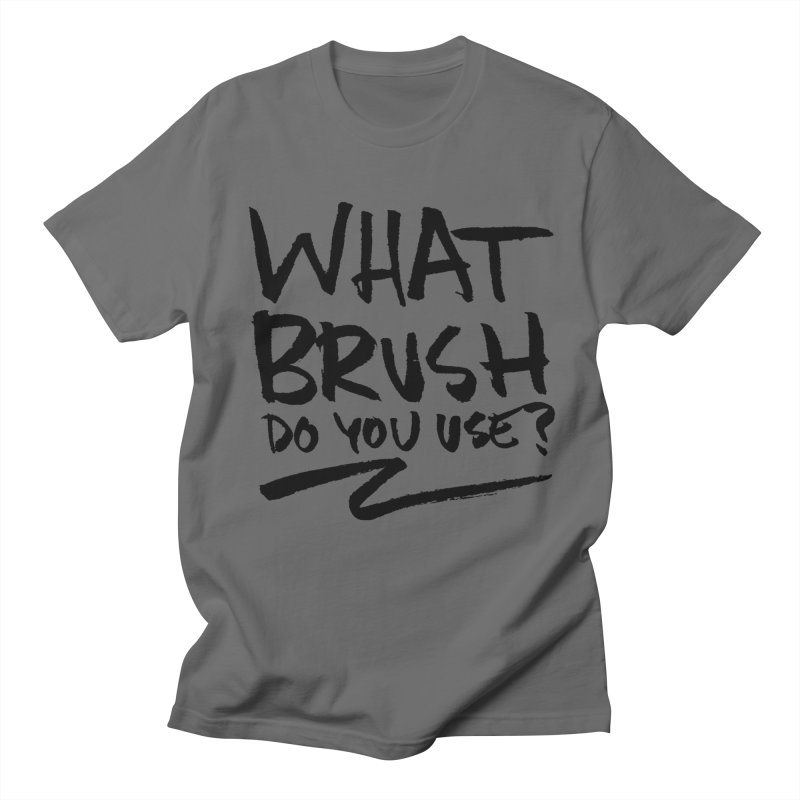 What Brush Do You Use? Women's Regular Unisex T-Shirt by Kyle Ferrin's Artist Shop