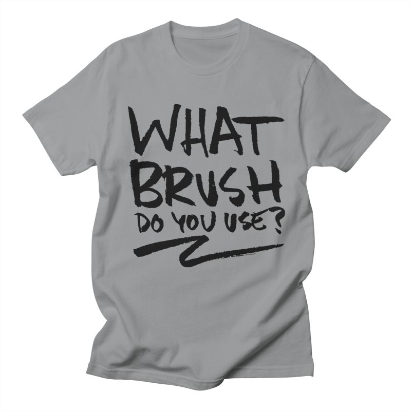 What Brush Do You Use? Men's Regular T-Shirt by Kyle Ferrin's Artist Shop