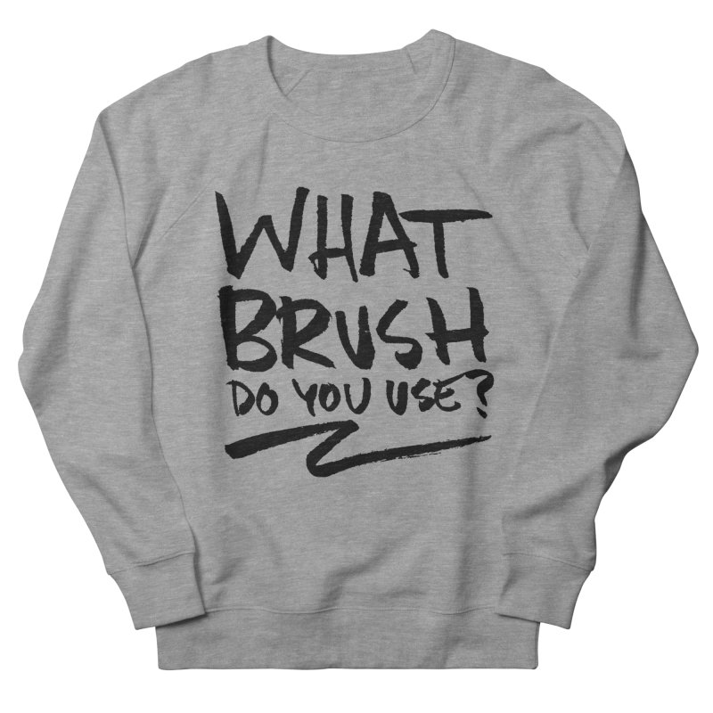 What Brush Do You Use? Men's French Terry Sweatshirt by Kyle Ferrin's Artist Shop