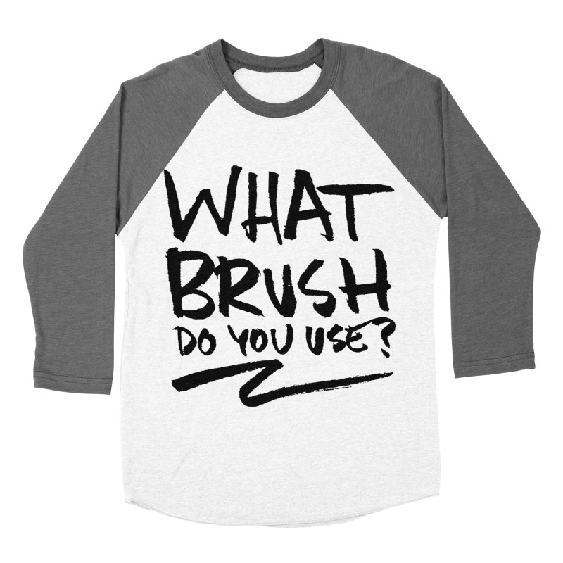 What Brush Do You Use? Women's Baseball Triblend Longsleeve T-Shirt by Kyle Ferrin's Artist Shop