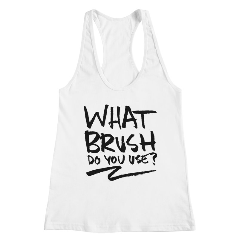 What Brush Do You Use? Women's Tank by Kyle Ferrin's Artist Shop