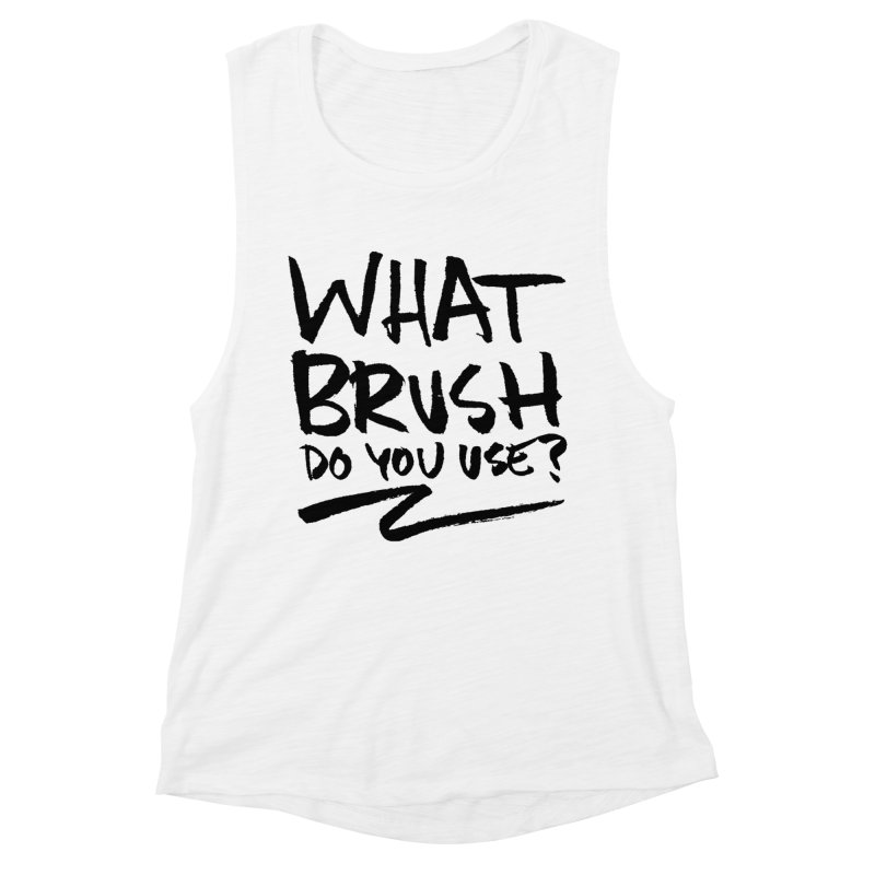 What Brush Do You Use? Women's Muscle Tank by Kyle Ferrin's Artist Shop