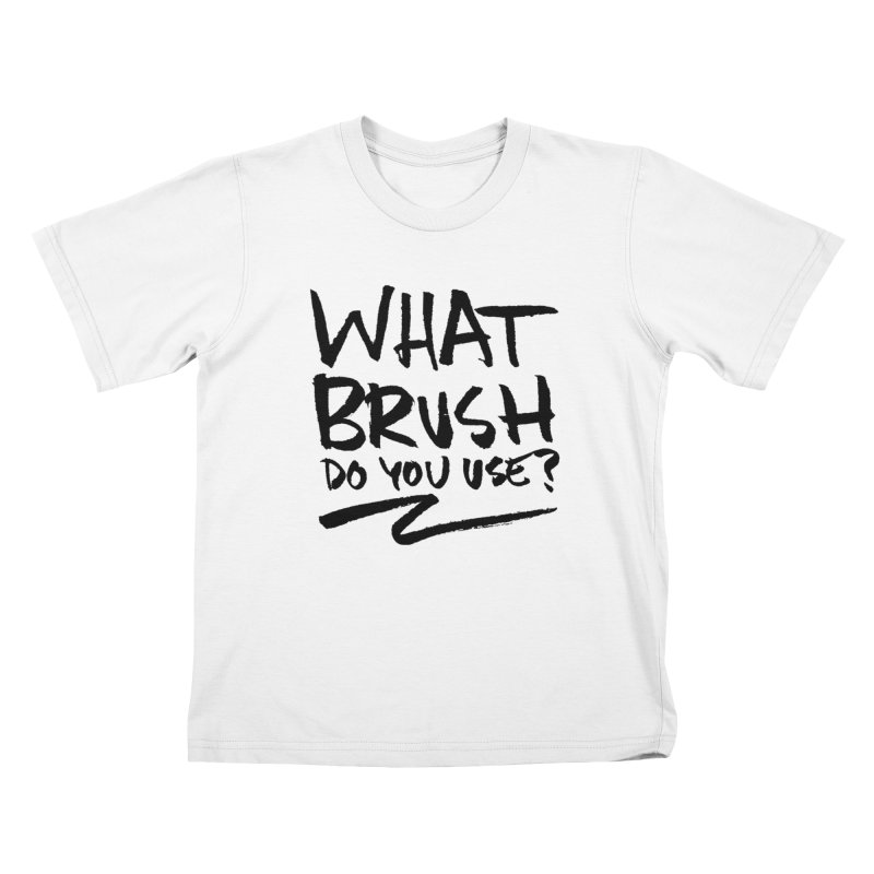 What Brush Do You Use? Kids Toddler T-Shirt by Kyle Ferrin's Artist Shop