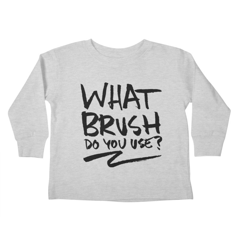 What Brush Do You Use? Kids Toddler Longsleeve T-Shirt by Kyle Ferrin's Artist Shop