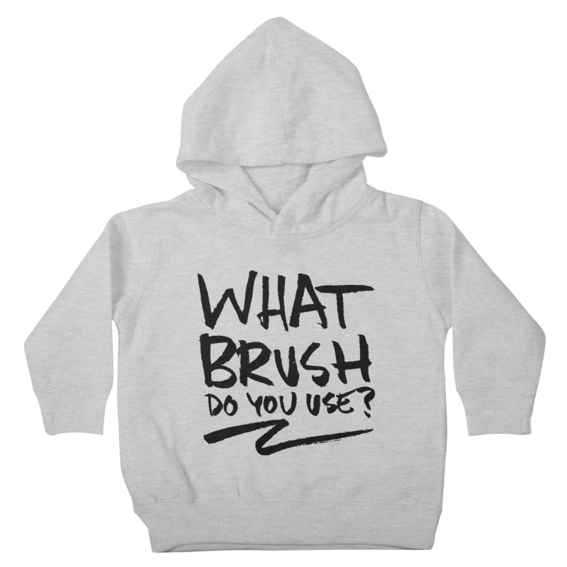 What Brush Do You Use? Kids Toddler Pullover Hoody by Kyle Ferrin's Artist Shop