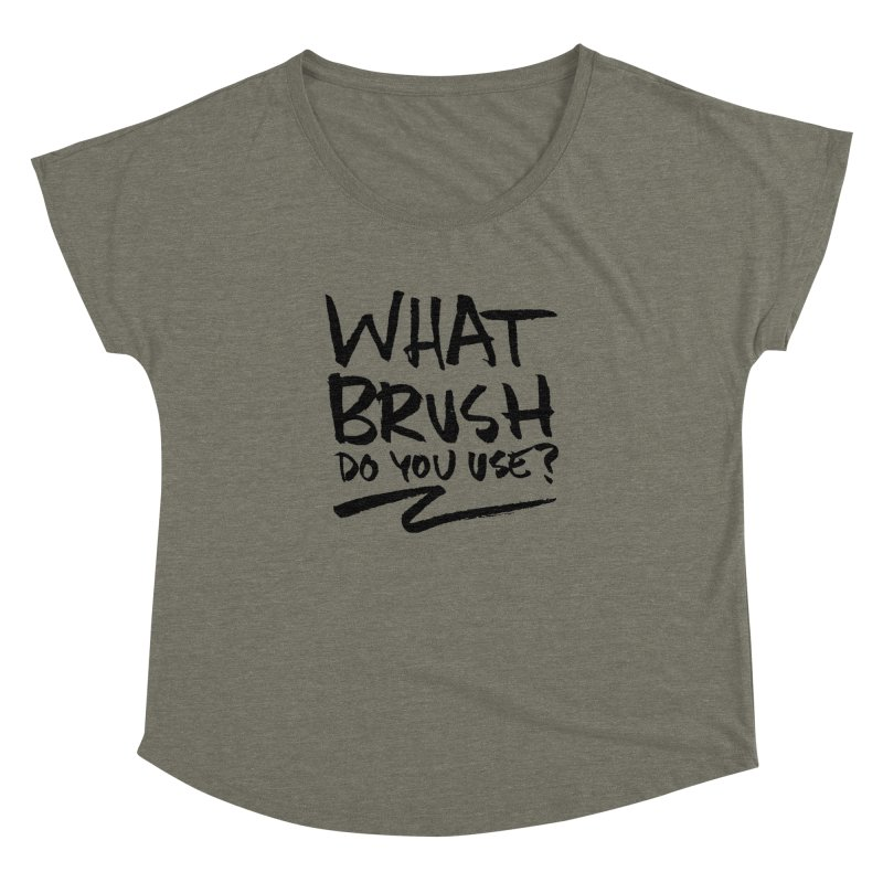 What Brush Do You Use? Women's Dolman Scoop Neck by Kyle Ferrin's Artist Shop