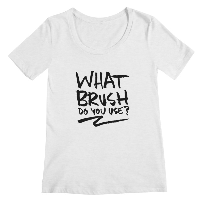 What Brush Do You Use? Women's Regular Scoop Neck by Kyle Ferrin's Artist Shop