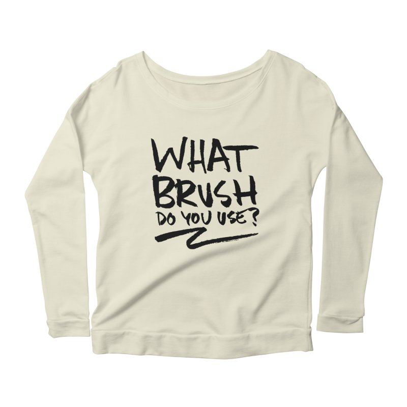 What Brush Do You Use? Women's Scoop Neck Longsleeve T-Shirt by Kyle Ferrin's Artist Shop