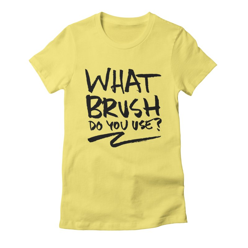 What Brush Do You Use? Women's Fitted T-Shirt by Kyle Ferrin's Artist Shop