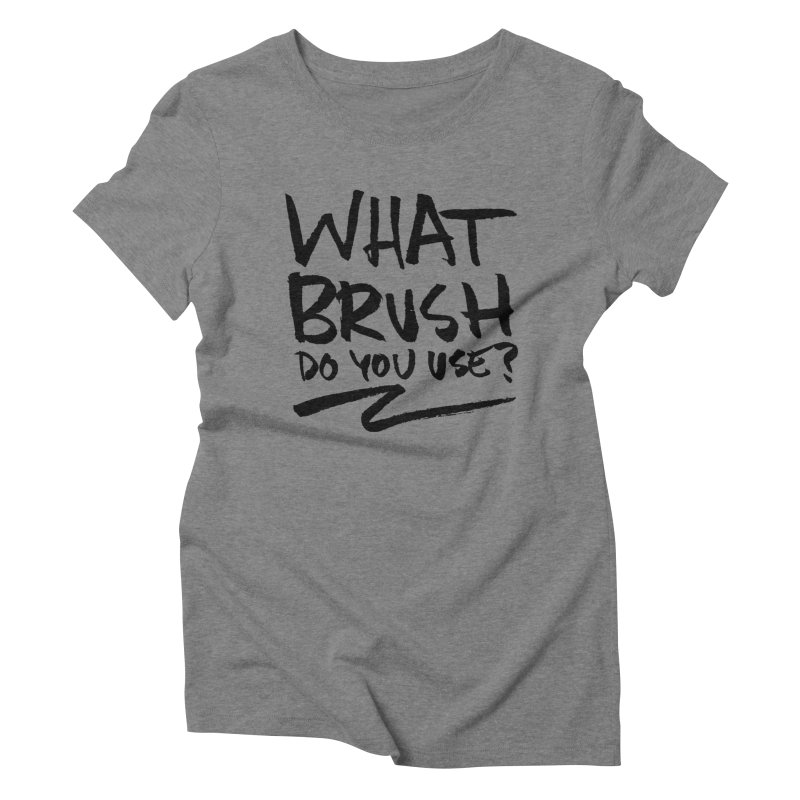 What Brush Do You Use? Women's Triblend T-Shirt by Kyle Ferrin's Artist Shop