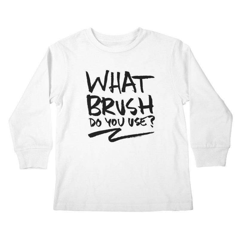 What Brush Do You Use? Kids Longsleeve T-Shirt by Kyle Ferrin's Artist Shop