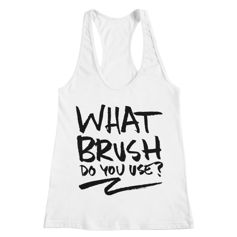 What Brush Do You Use? Women's Racerback Tank by Kyle Ferrin's Artist Shop