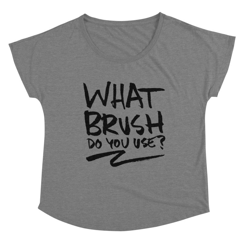 What Brush Do You Use? Women's Scoop Neck by Kyle Ferrin's Artist Shop