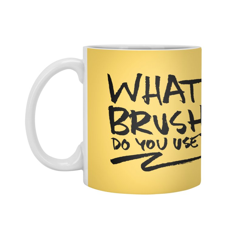 What Brush Do You Use? Accessories Mug by Kyle Ferrin's Artist Shop