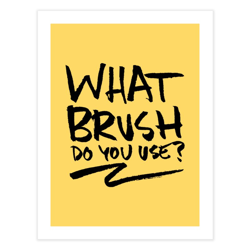 What Brush Do You Use? Home Fine Art Print by Kyle Ferrin's Artist Shop