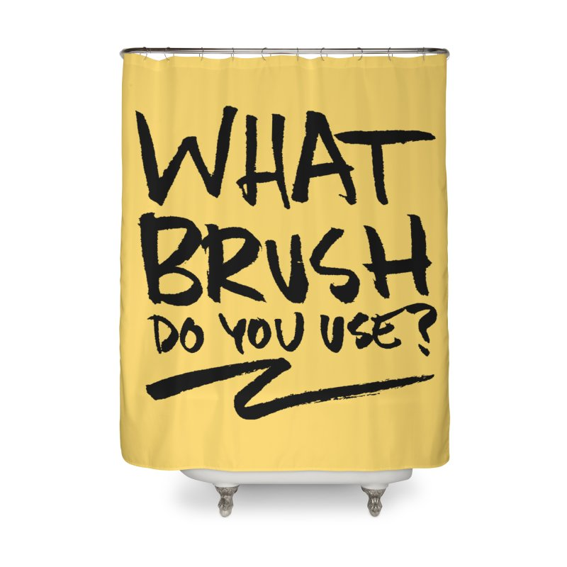 What Brush Do You Use? Home Shower Curtain by Kyle Ferrin's Artist Shop