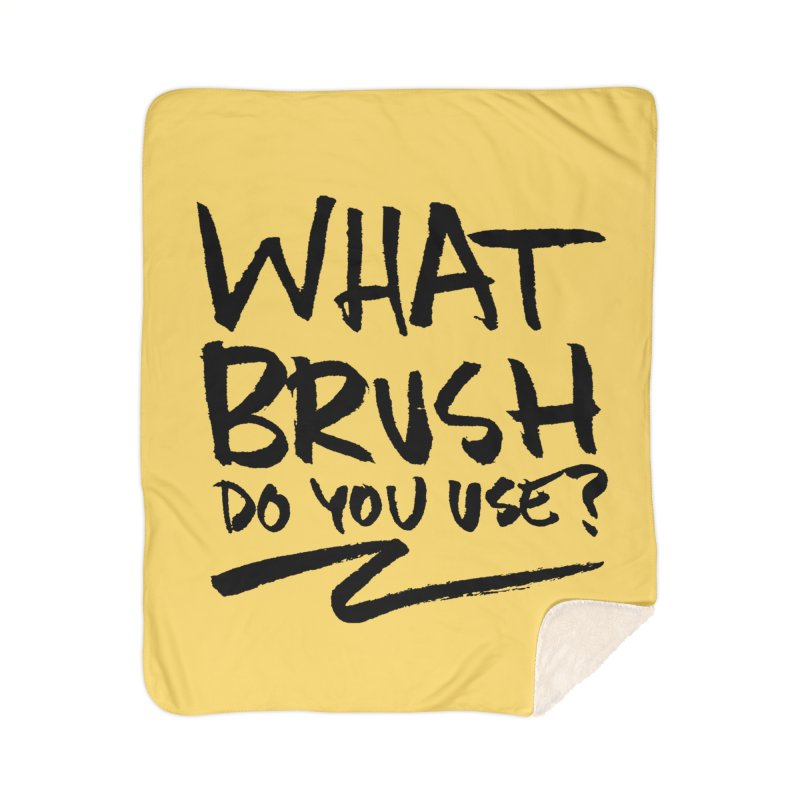 What Brush Do You Use? Home Sherpa Blanket Blanket by Kyle Ferrin's Artist Shop