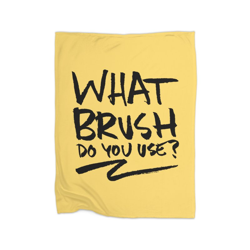 What Brush Do You Use? Home Fleece Blanket Blanket by Kyle Ferrin's Artist Shop