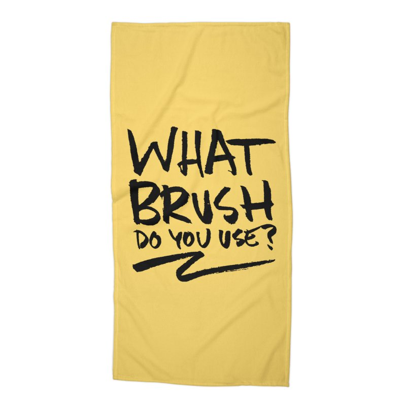 What Brush Do You Use? Accessories Beach Towel by Kyle Ferrin's Artist Shop