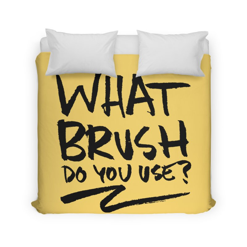 What Brush Do You Use? Home Duvet by Kyle Ferrin's Artist Shop