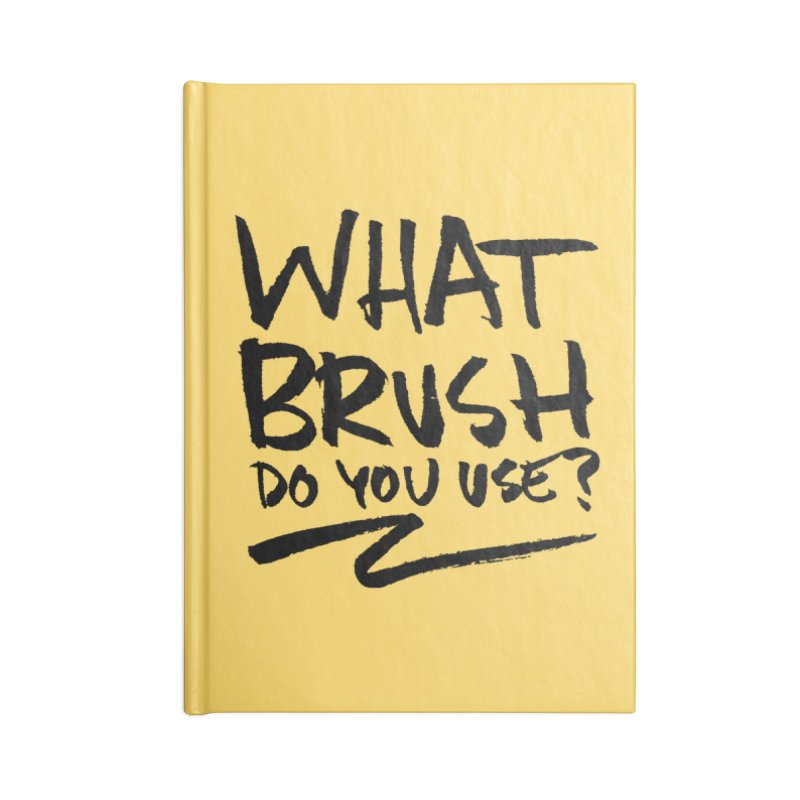 What Brush Do You Use? Accessories Lined Journal Notebook by Kyle Ferrin's Artist Shop