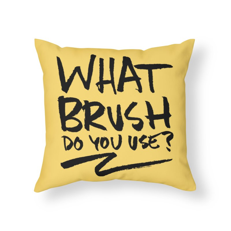 What Brush Do You Use? Home Throw Pillow by Kyle Ferrin's Artist Shop