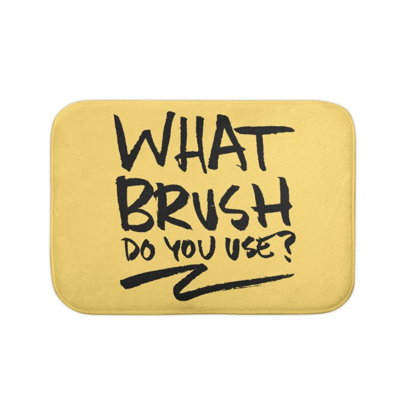 What Brush Do You Use? Home Bath Mat by Kyle Ferrin's Artist Shop