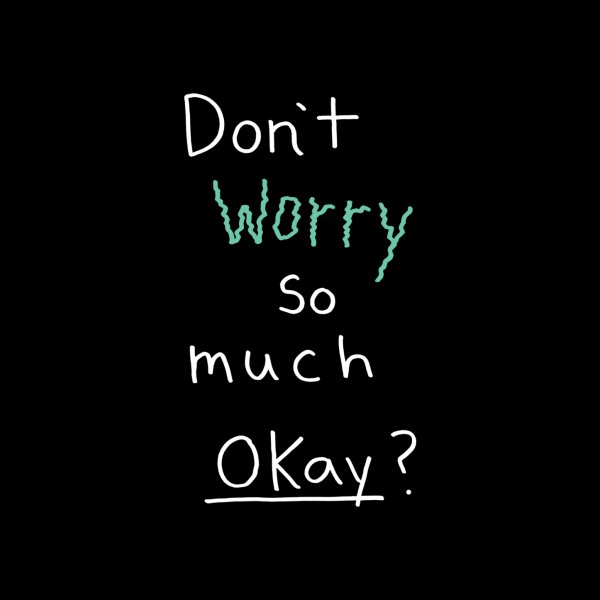 Design for Don't Worry So Much Okay?
