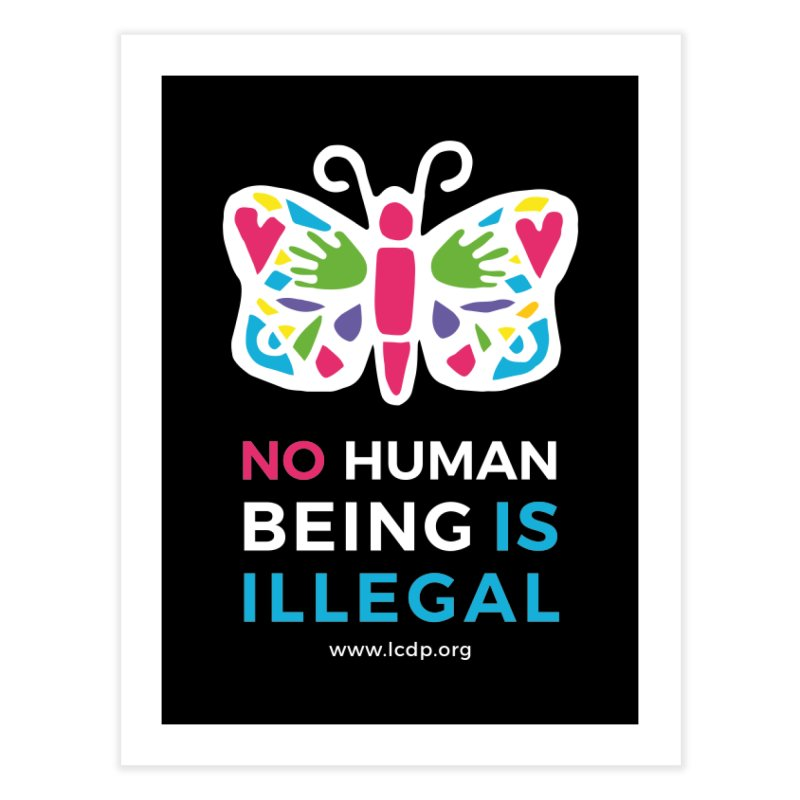 No Human Being Is Illegal- Black Home Fine Art Print by La Clinica del Pueblo Retail Store