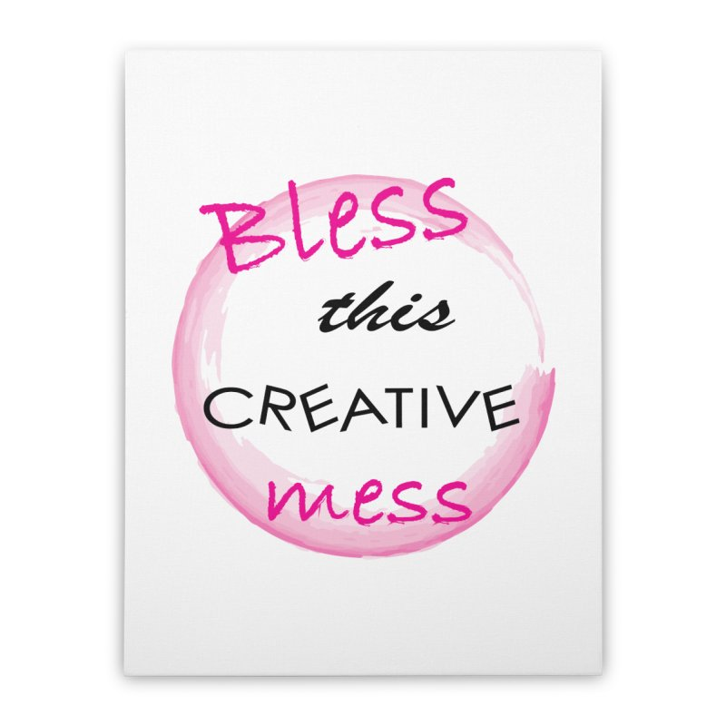 Bless this creative mess Home Stretched Canvas by BubaMara's Artist Shop