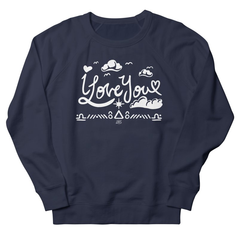 I Love You Women's French Terry Sweatshirt by Lady Katie Sue