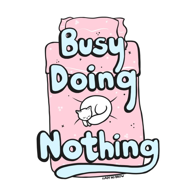 Busy Doing Nothing by ladynobrow's Artist Shop