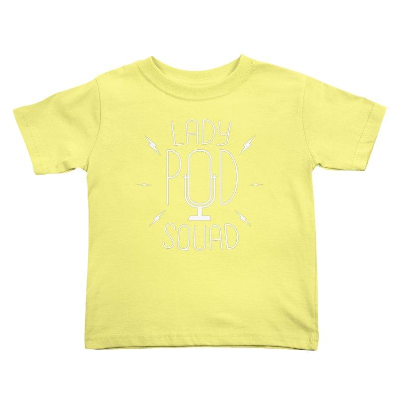 Lady Pod Squad white text mic logo Kids Toddler T-Shirt by Lady Pod Squad's Shop