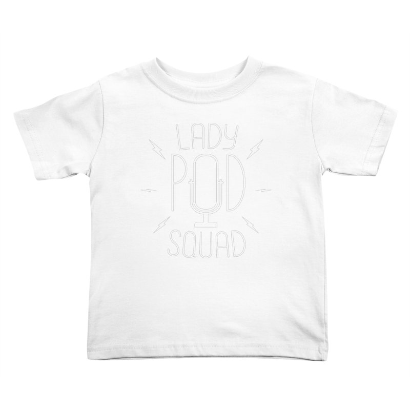 Lady Pod Squad white text mic logo Kids Toddler T-Shirt by Lady Pod Squad's Shop