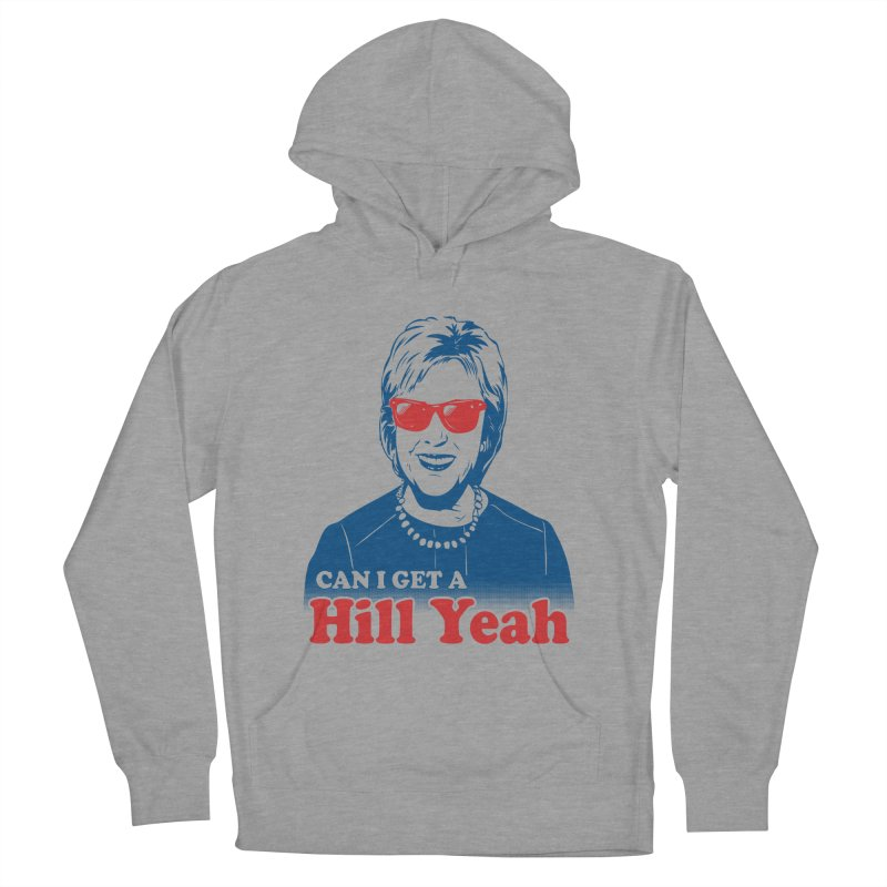 Hill Yeah - Vote Hillary 2016 Men's Pullover Hoody by lalalandshirts's Artist Shop
