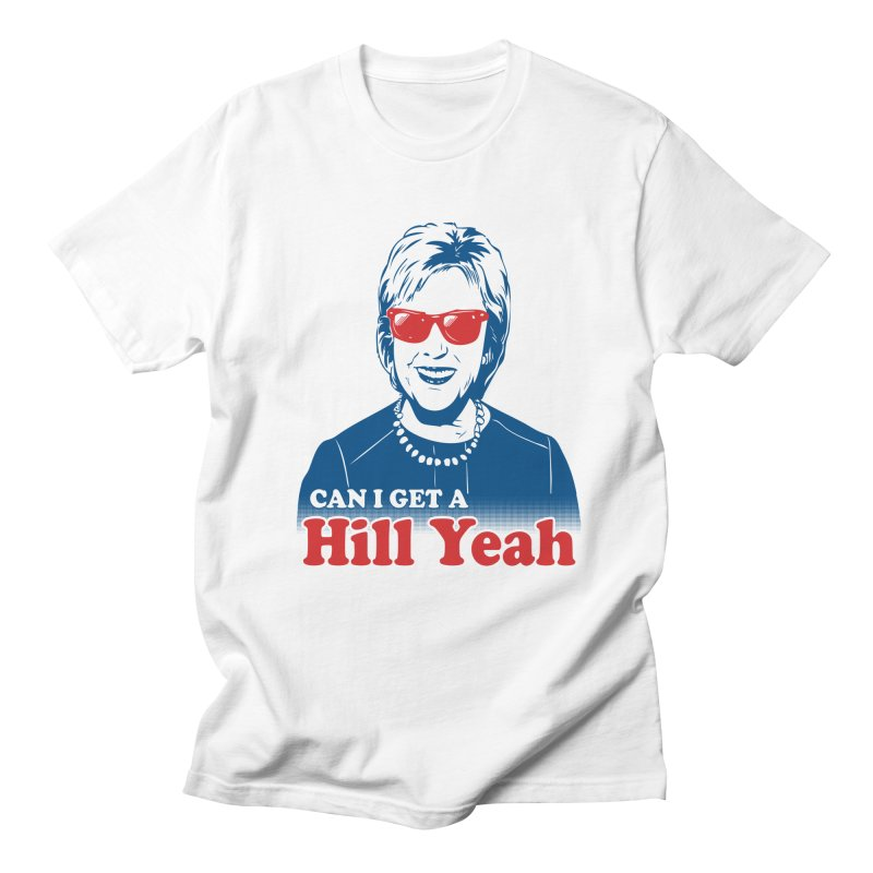 Hill Yeah - Vote Hillary 2016 Men's T-shirt by lalalandshirts's Artist Shop