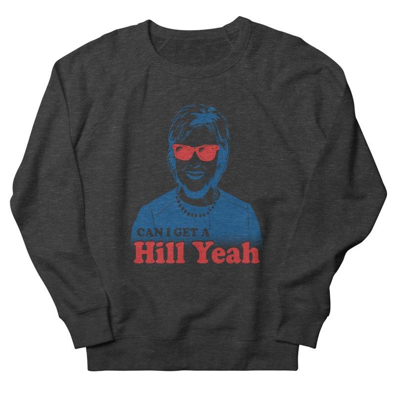 Hill Yeah - Vote Hillary 2016 Women's Sweatshirt by lalalandshirts's Artist Shop