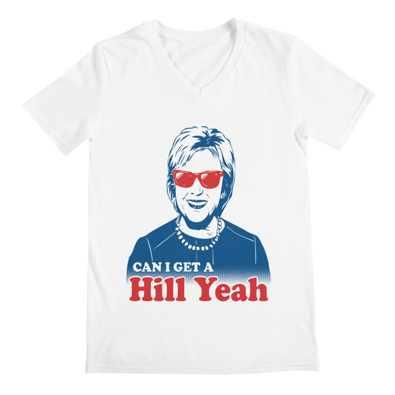 Hill Yeah - Vote Hillary 2016 Men's V-Neck by lalalandshirts's Artist Shop
