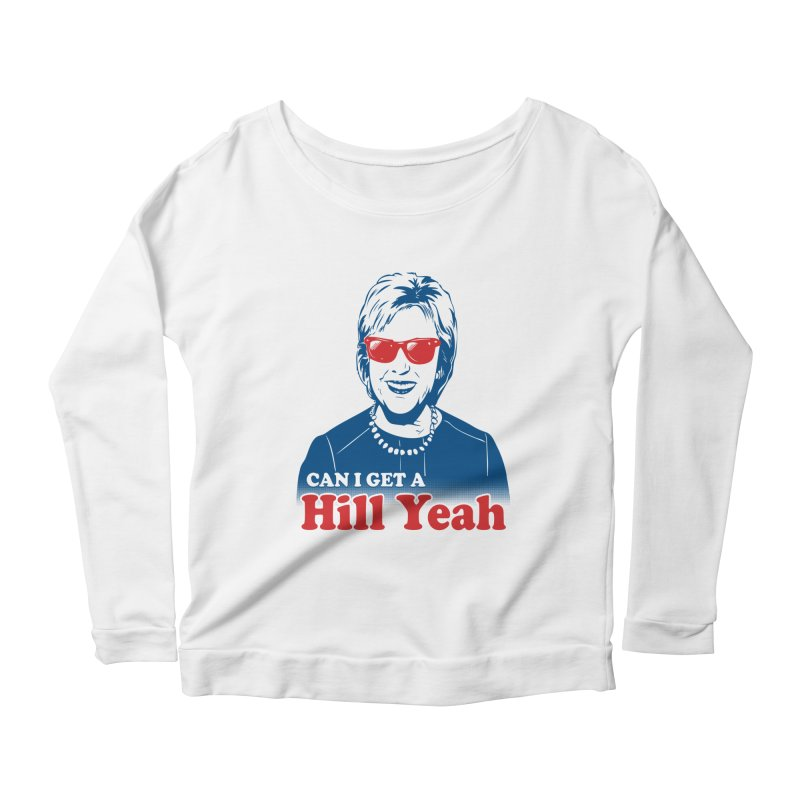 Hill Yeah - Vote Hillary 2016 Women's Longsleeve Scoopneck  by lalalandshirts's Artist Shop