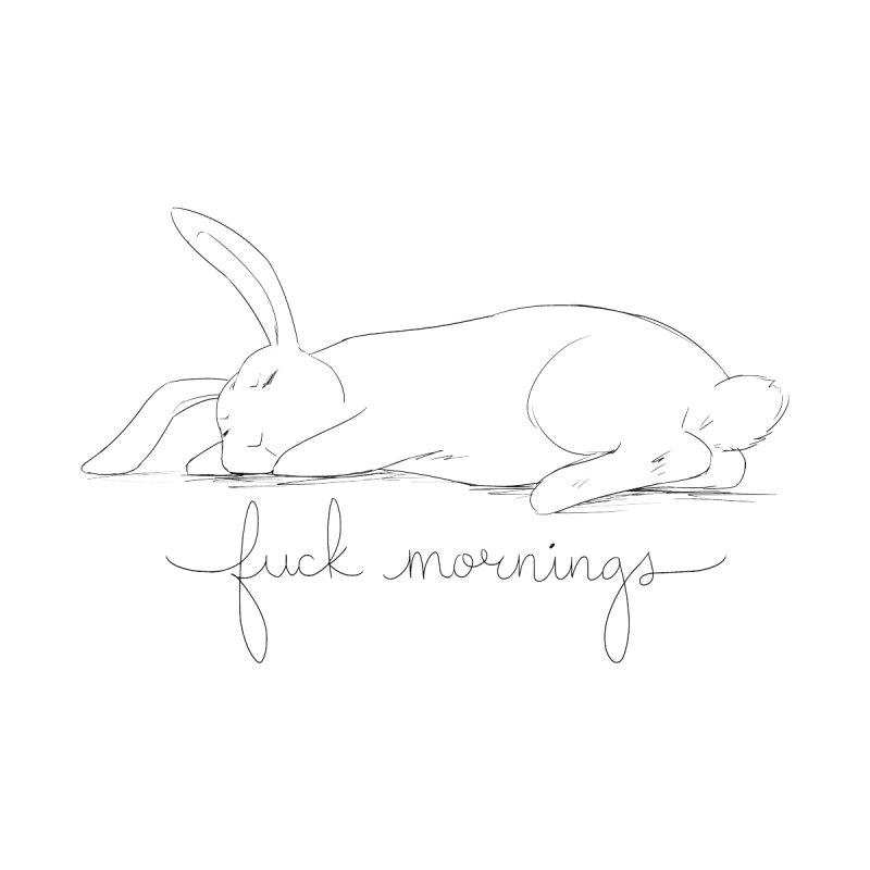 fuck mornings by lalalychee