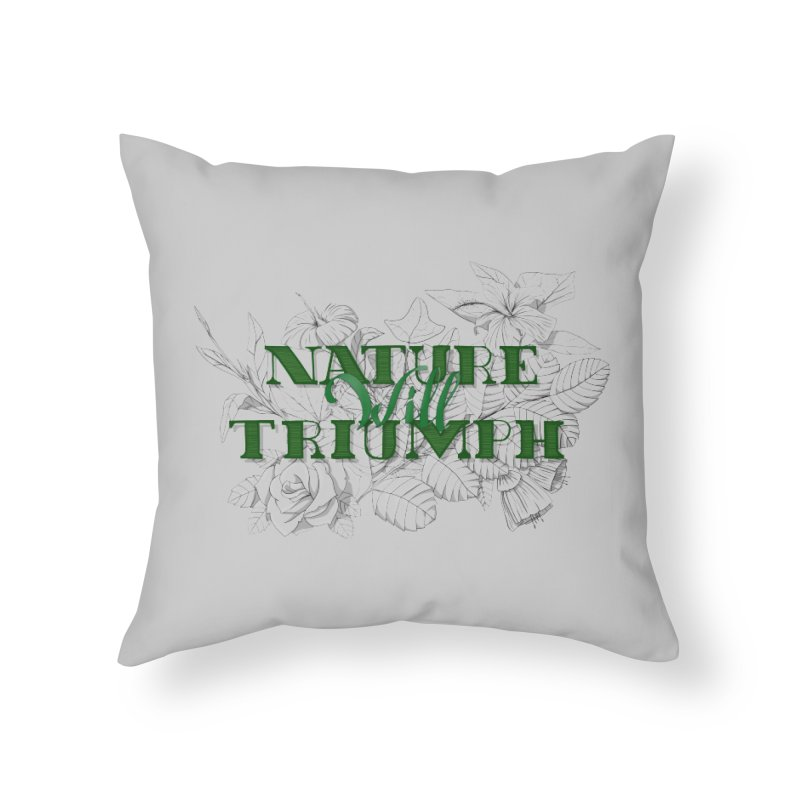 Nature will triumph Home Throw Pillow by Lamalab