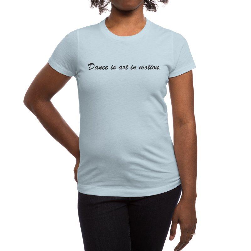 Dance is art... Women's T-Shirt by Last Door on the Left