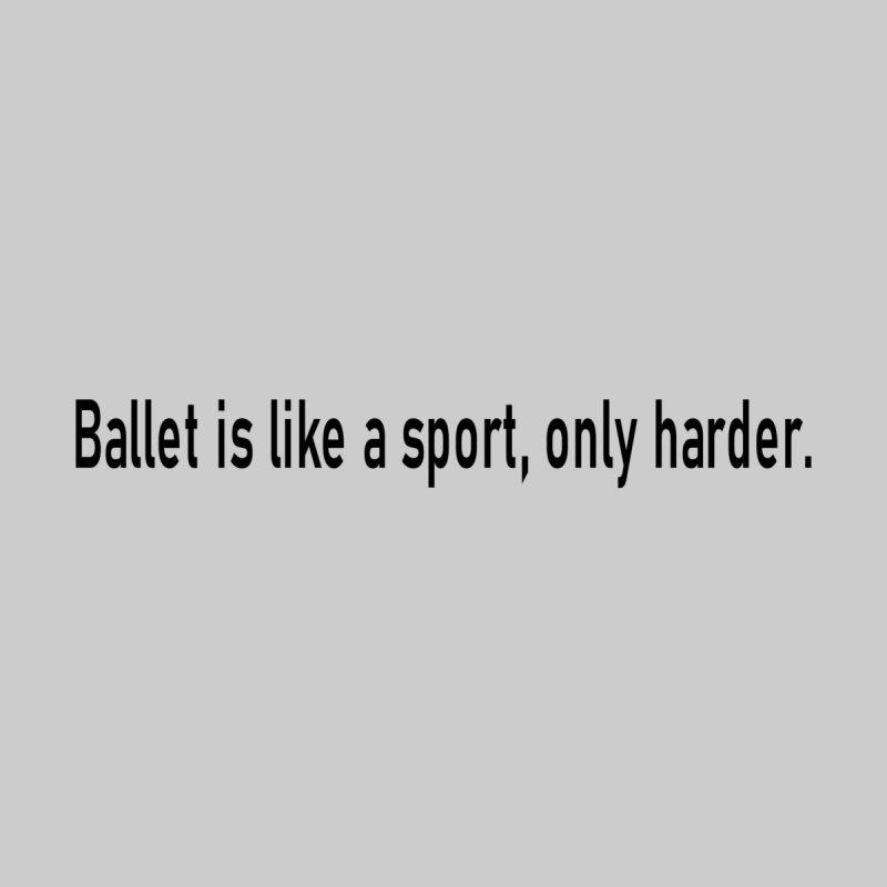Ballet is like a sport Women's T-Shirt by Last Door on the Left