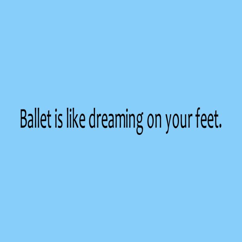 Ballet is like dreaming Women's T-Shirt by Last Door on the Left