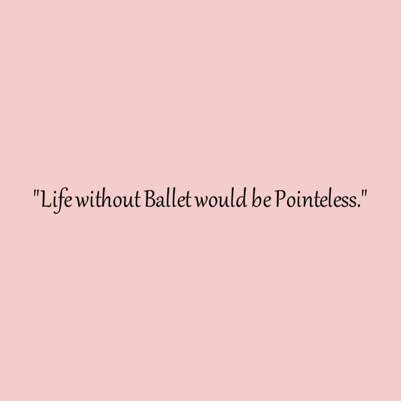 Life Without Ballet Women's T-Shirt by Last Door on the Left