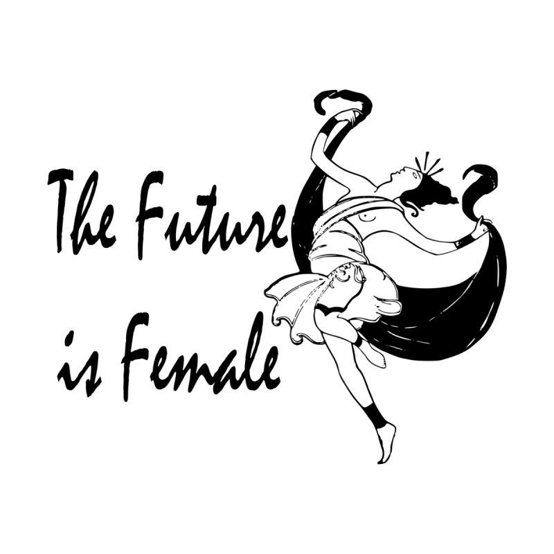 The Future is Female Women's T-Shirt by Last Door on the Left