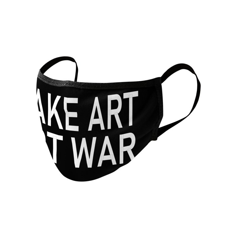 Make Art Not War Accessories Face Mask by Last Door on the Left