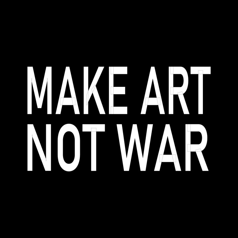Make Art Not War Men's T-Shirt by Last Door on the Left