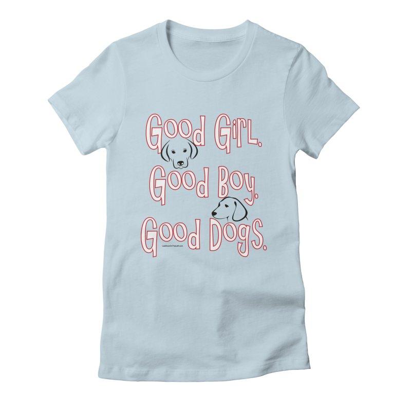 Good Dogs Women's T-Shirt by Last Door on the Left